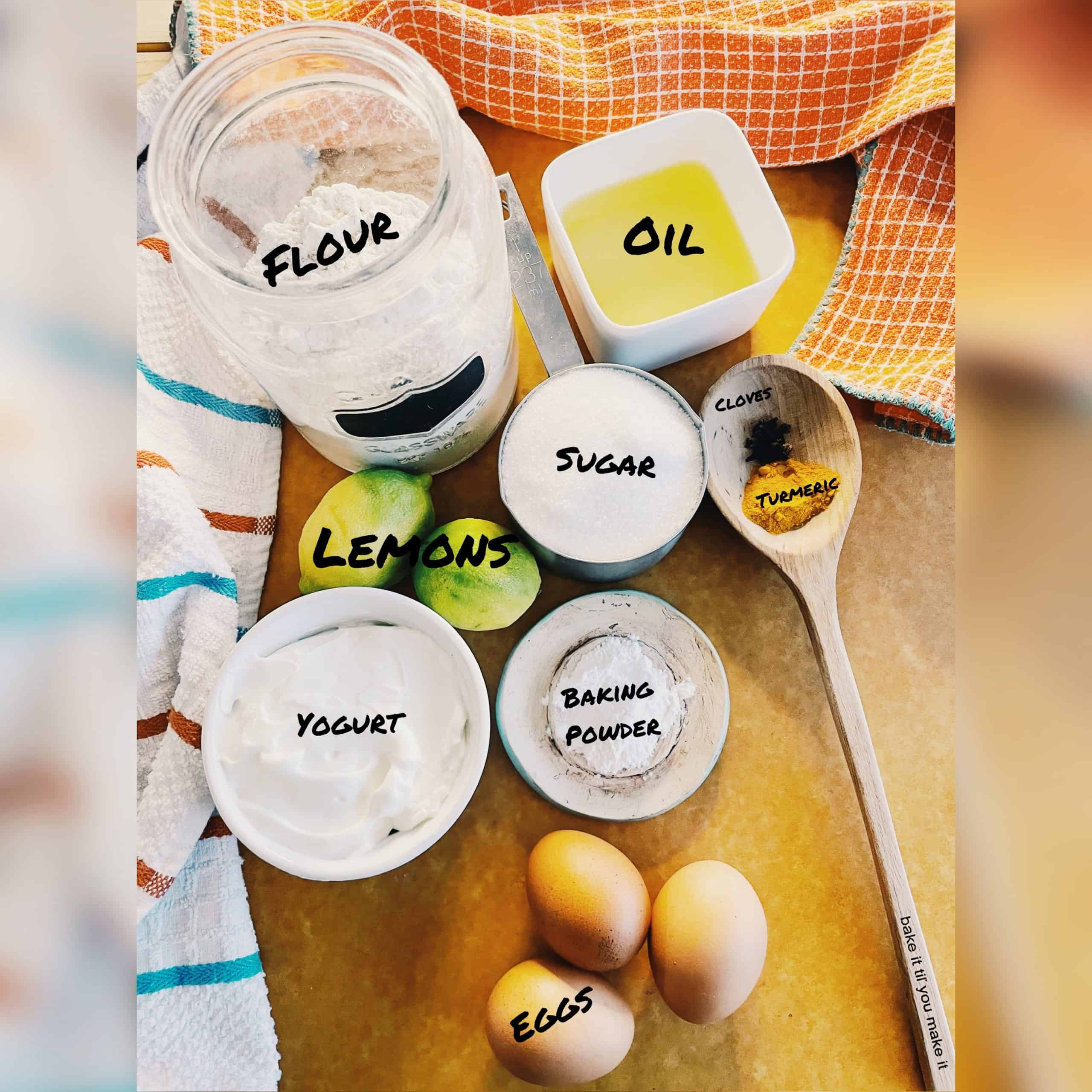 Ingredients List of flour, oil, cloves, turmeric, lemons, yogurt, sugar, eggs, baking powder